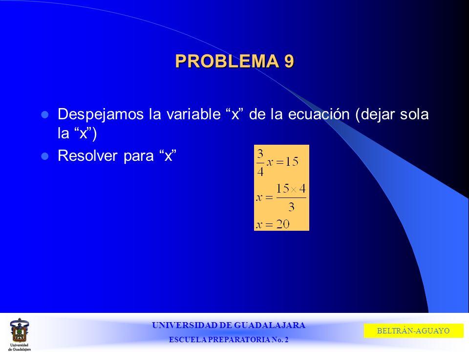 PROBLEMA 9 Despejamos la variable x de la ecuación (dejar sola la x ) Resolver para x
