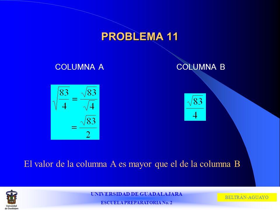PROBLEMA 11 El valor de la columna A es mayor que el de la columna B