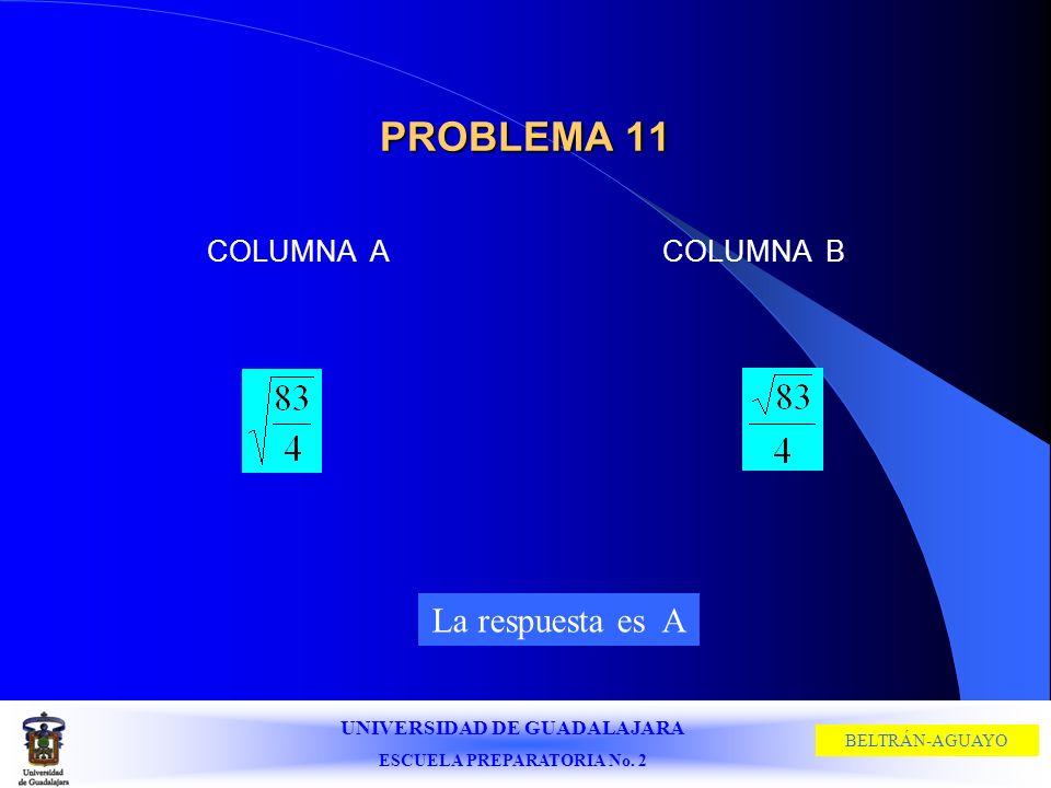 PROBLEMA 11 COLUMNA A COLUMNA B La respuesta es A