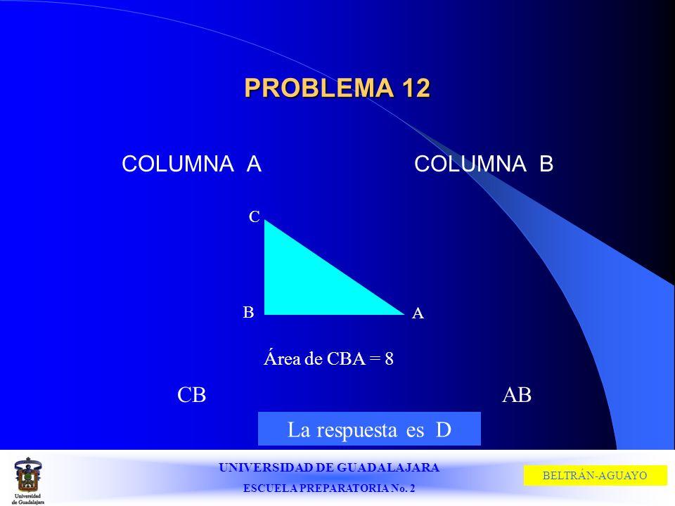 PROBLEMA 12 COLUMNA A COLUMNA B CB AB La respuesta es D