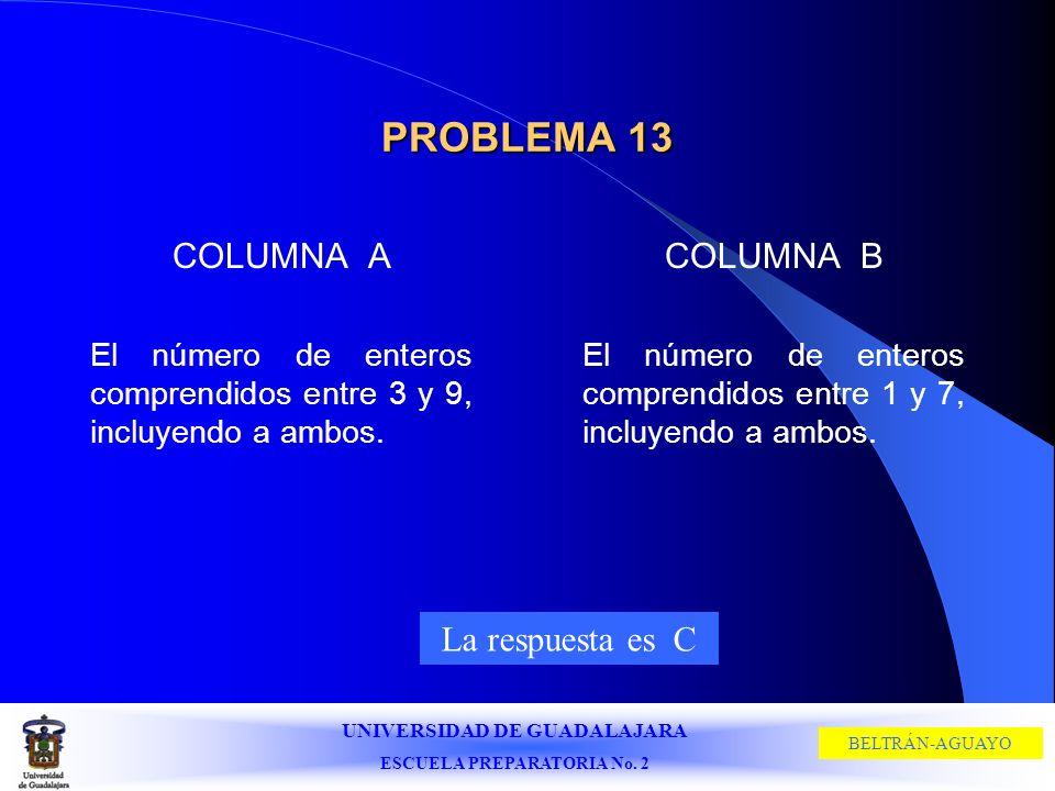 PROBLEMA 13 COLUMNA A COLUMNA B La respuesta es C