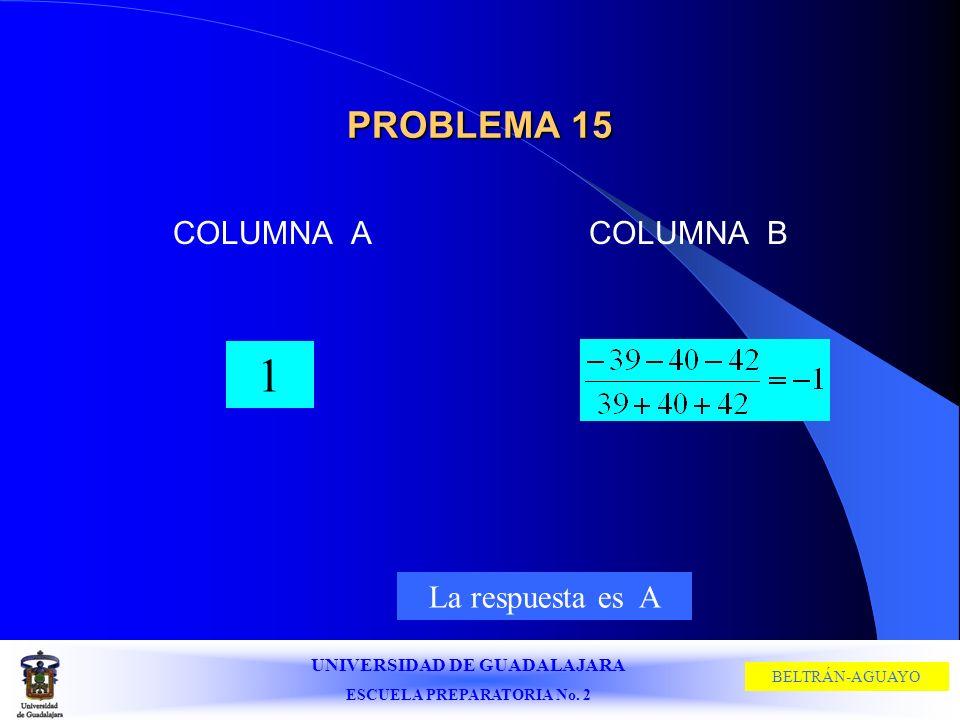 PROBLEMA 15 COLUMNA A COLUMNA B 1 La respuesta es A