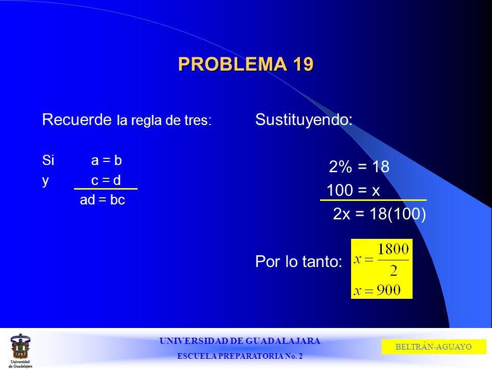 PROBLEMA 19 Recuerde la regla de tres: Sustituyendo: 2% = 18 100 = x
