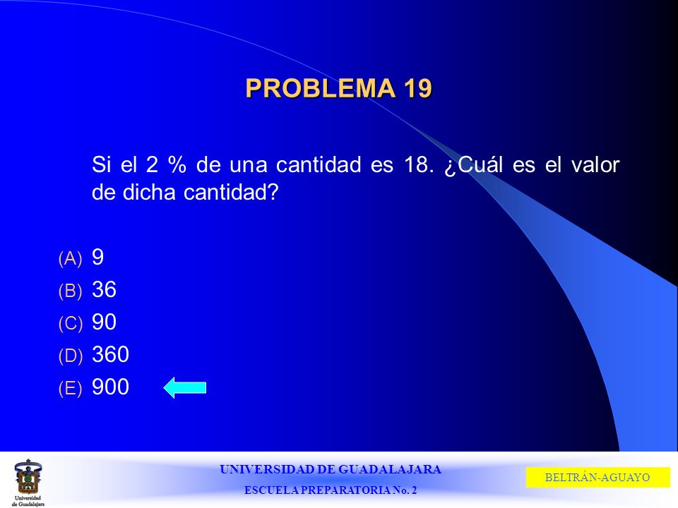 PROBLEMA 19 Si el 2 % de una cantidad es 18. ¿Cuál es el valor de dicha cantidad 9 36 90 360 900