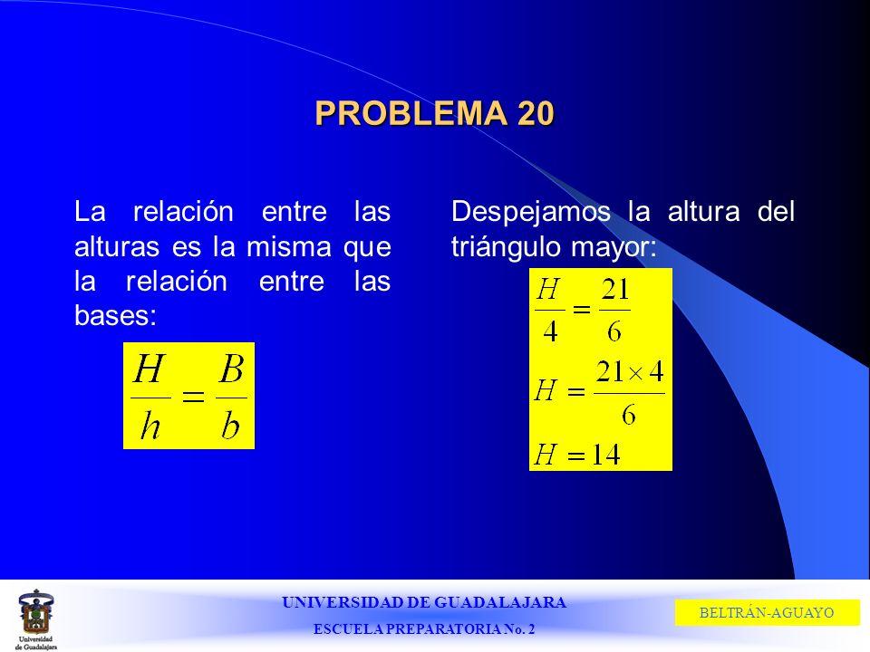 PROBLEMA 20La relación entre las alturas es la misma que la relación entre las bases: Despejamos la altura del triángulo mayor: