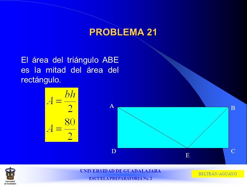 PROBLEMA 21 El área del triángulo ABE es la mitad del área del rectángulo. A B C D E