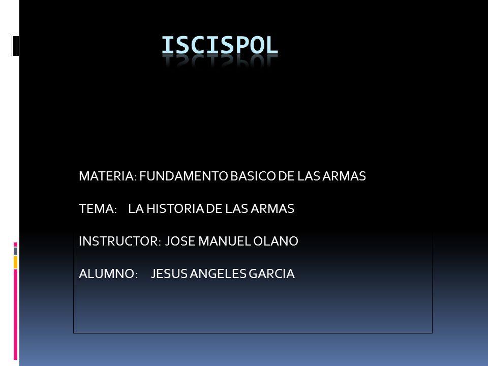 ISCISPOL MATERIA: FUNDAMENTO BASICO DE LAS ARMAS