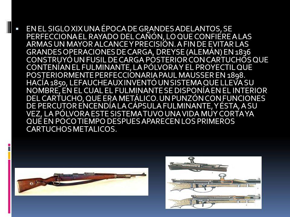 EN EL SIGLO XIX UNA ÉPOCA DE GRANDES ADELANTOS, SE PERFECCIONA EL RAYADO DEL CAÑÓN, LO QUE CONFIERE A LAS ARMAS UN MAYOR ALCANCE Y PRECISIÓN.