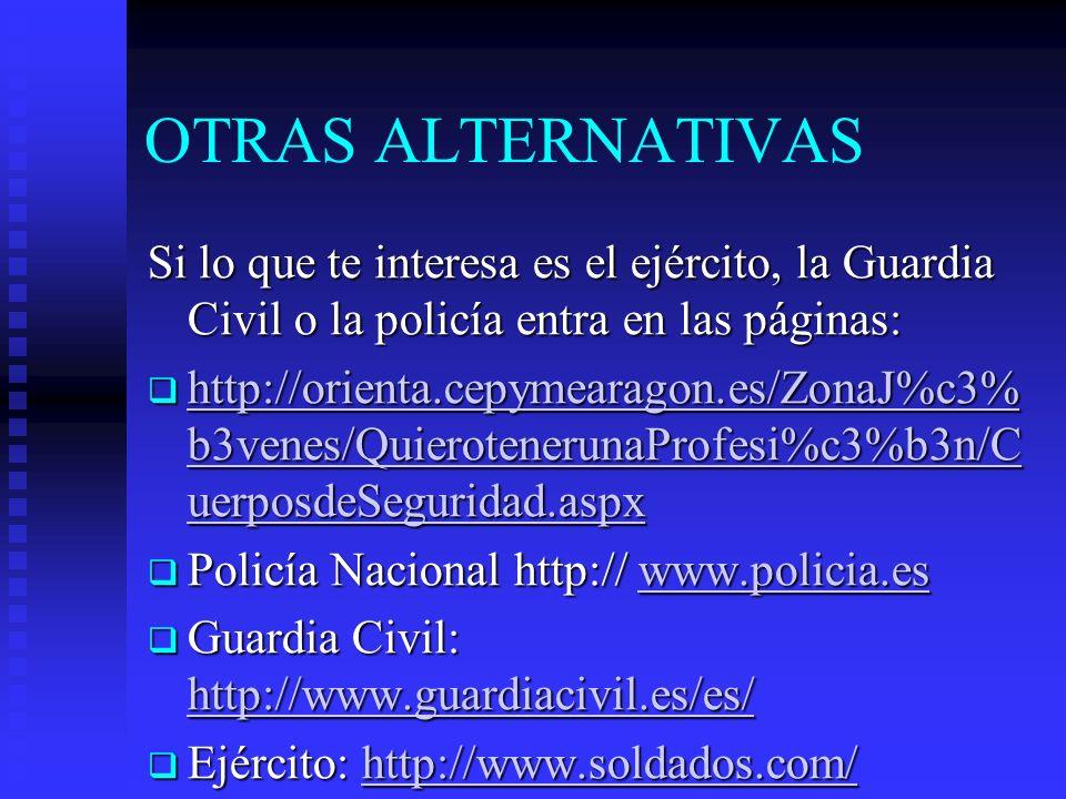OTRAS ALTERNATIVAS Si lo que te interesa es el ejército, la Guardia Civil o la policía entra en las páginas: