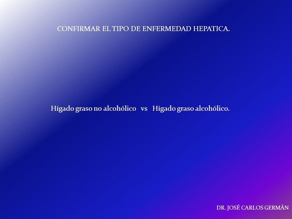 CONFIRMAR EL TIPO DE ENFERMEDAD HEPATICA.