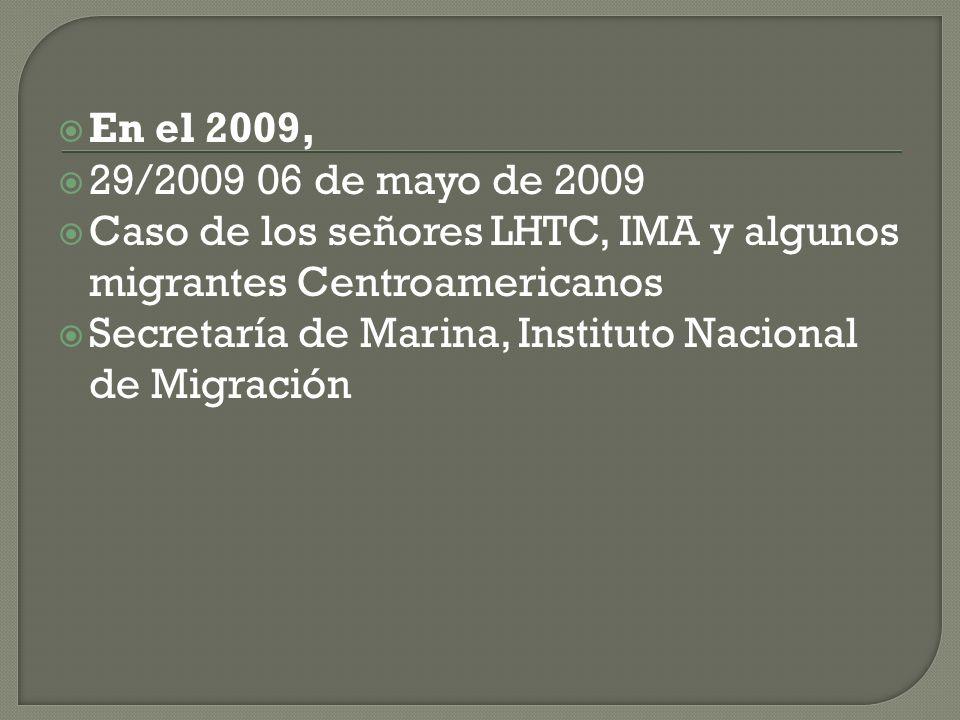 En el 2009, 29/2009 06 de mayo de 2009. Caso de los señores LHTC, IMA y algunos migrantes Centroamericanos.