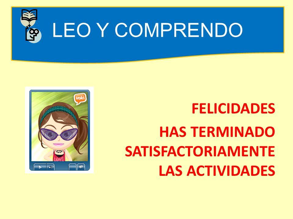 LEO Y COMPRENDO FELICIDADES HAS TERMINADO SATISFACTORIAMENTE LAS ACTIVIDADES