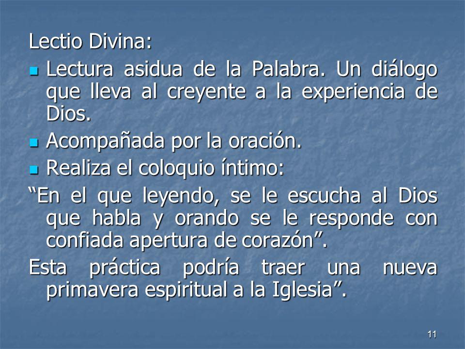 Lectio Divina: Lectura asidua de la Palabra. Un diálogo que lleva al creyente a la experiencia de Dios.