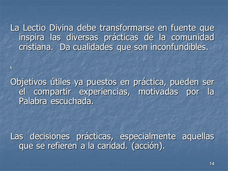 La Lectio Divina debe transformarse en fuente que inspira las diversas prácticas de la comunidad cristiana. Da cualidades que son inconfundibles.