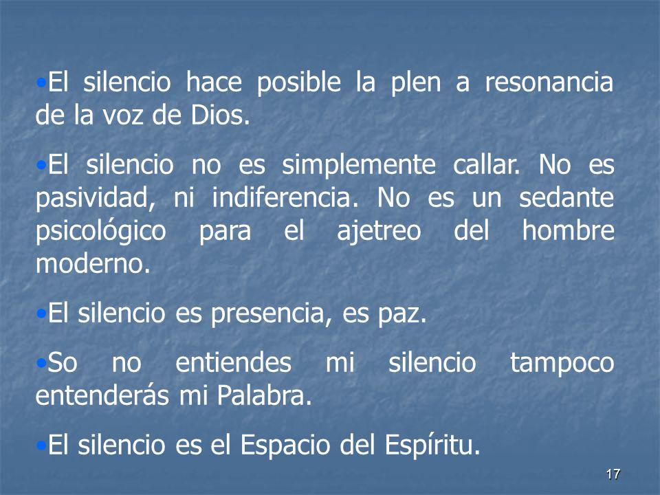 El silencio hace posible la plen a resonancia de la voz de Dios.