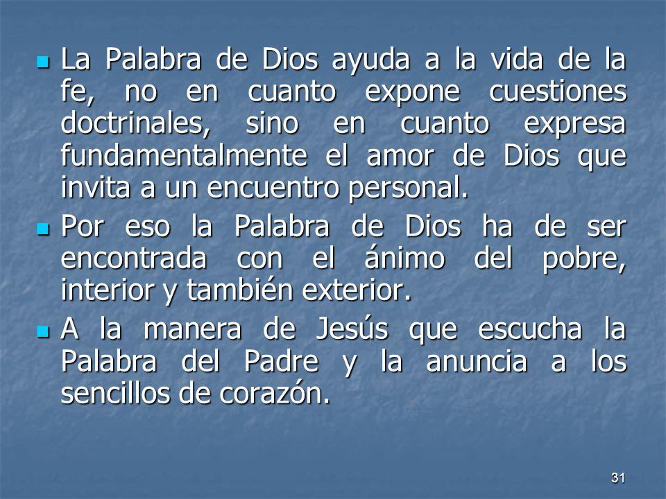 La Palabra de Dios ayuda a la vida de la fe, no en cuanto expone cuestiones doctrinales, sino en cuanto expresa fundamentalmente el amor de Dios que invita a un encuentro personal.