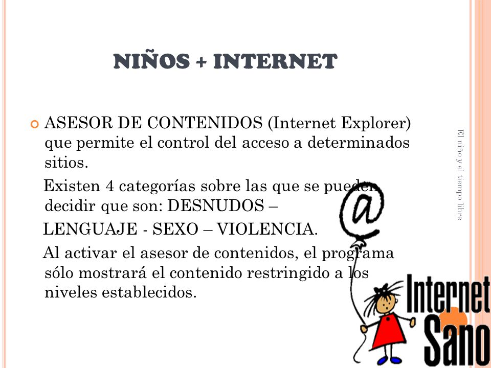 NIÑOS + INTERNET ASESOR DE CONTENIDOS (Internet Explorer) que permite el control del acceso a determinados sitios.