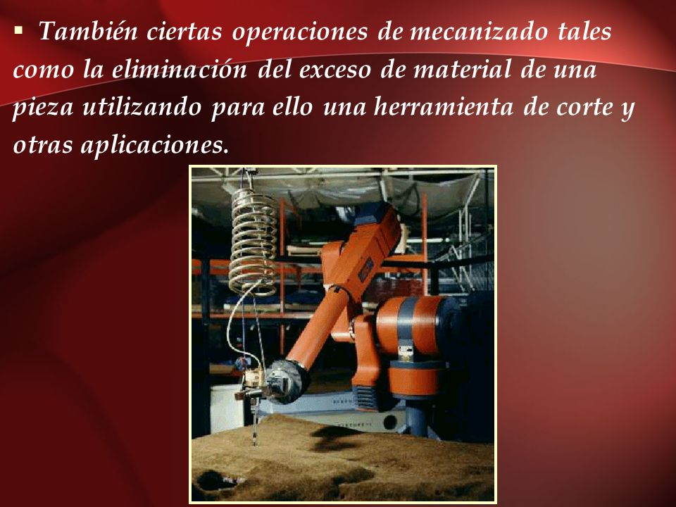 También ciertas operaciones de mecanizado tales