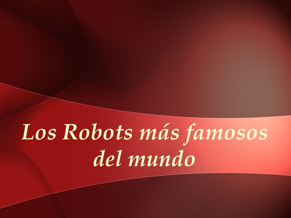 Los Robots más famosos del mundo
