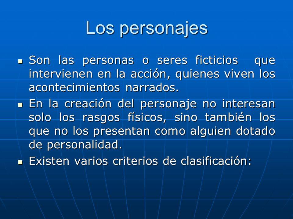 Los personajes Son las personas o seres ficticios que intervienen en la acción, quienes viven los acontecimientos narrados.