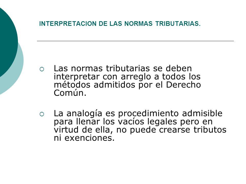 INTERPRETACION DE LAS NORMAS TRIBUTARIAS.