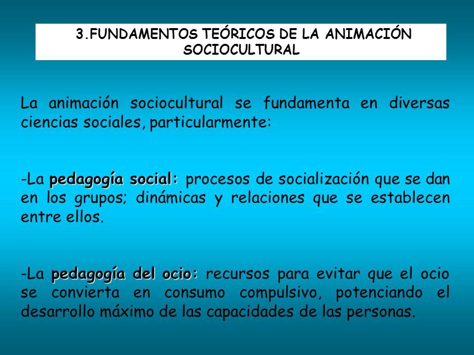 3.FUNDAMENTOS TEÓRICOS DE LA ANIMACIÓN SOCIOCULTURAL