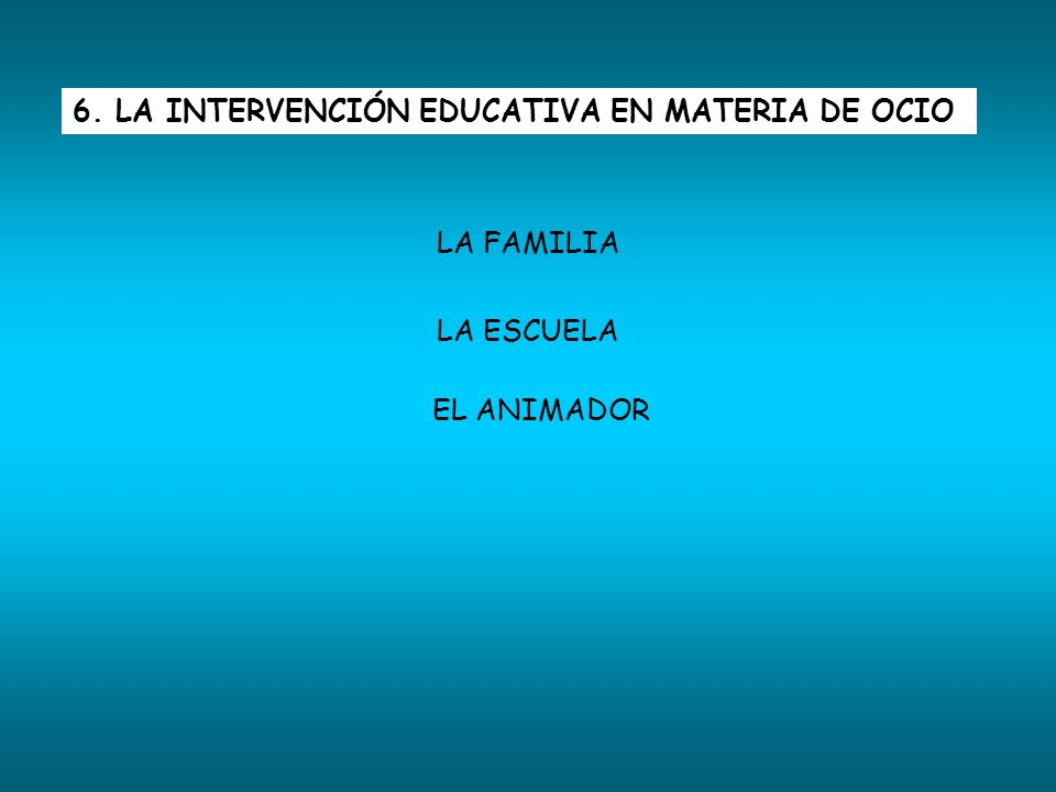 6. LA INTERVENCIÓN EDUCATIVA EN MATERIA DE OCIO
