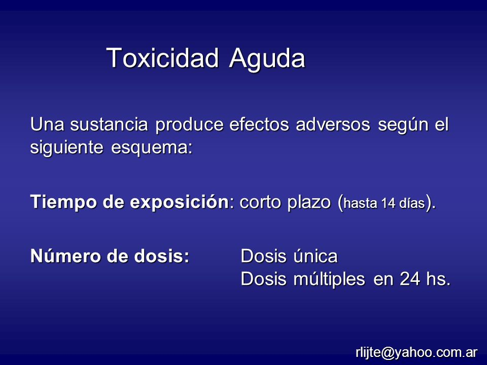 Toxicidad Aguda Una sustancia produce efectos adversos según el siguiente esquema: Tiempo de exposición: corto plazo (hasta 14 días).