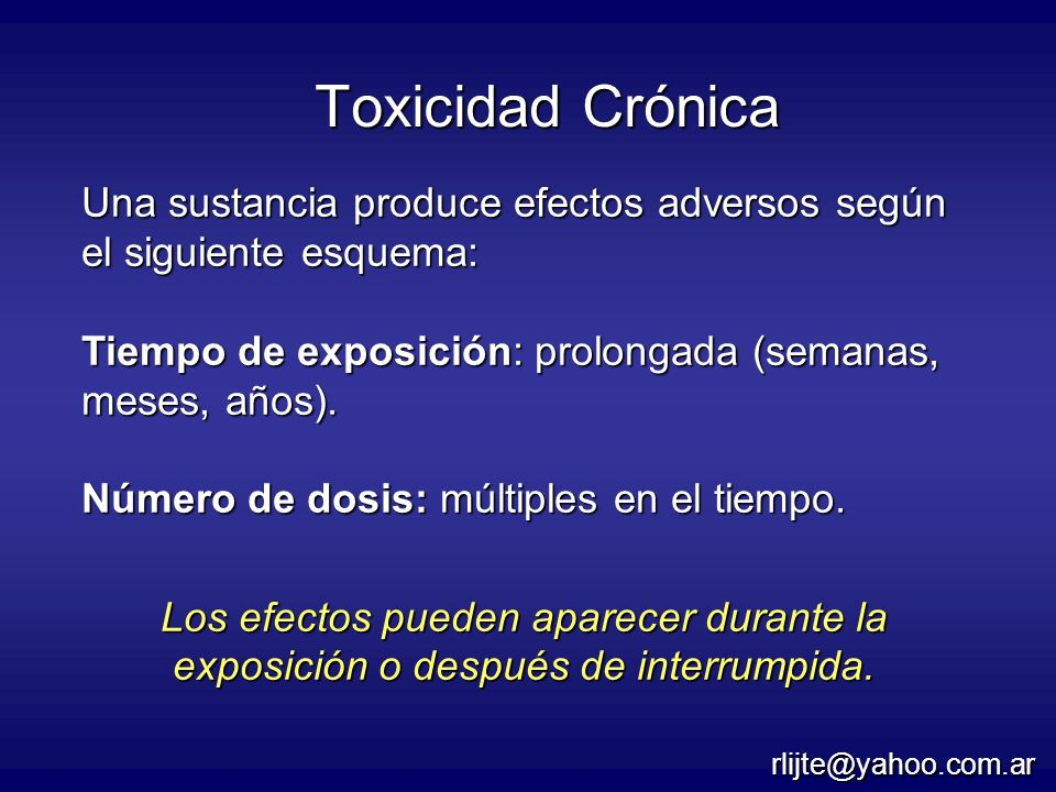 Toxicidad Crónica Una sustancia produce efectos adversos según el siguiente esquema: Tiempo de exposición: prolongada (semanas, meses, años).