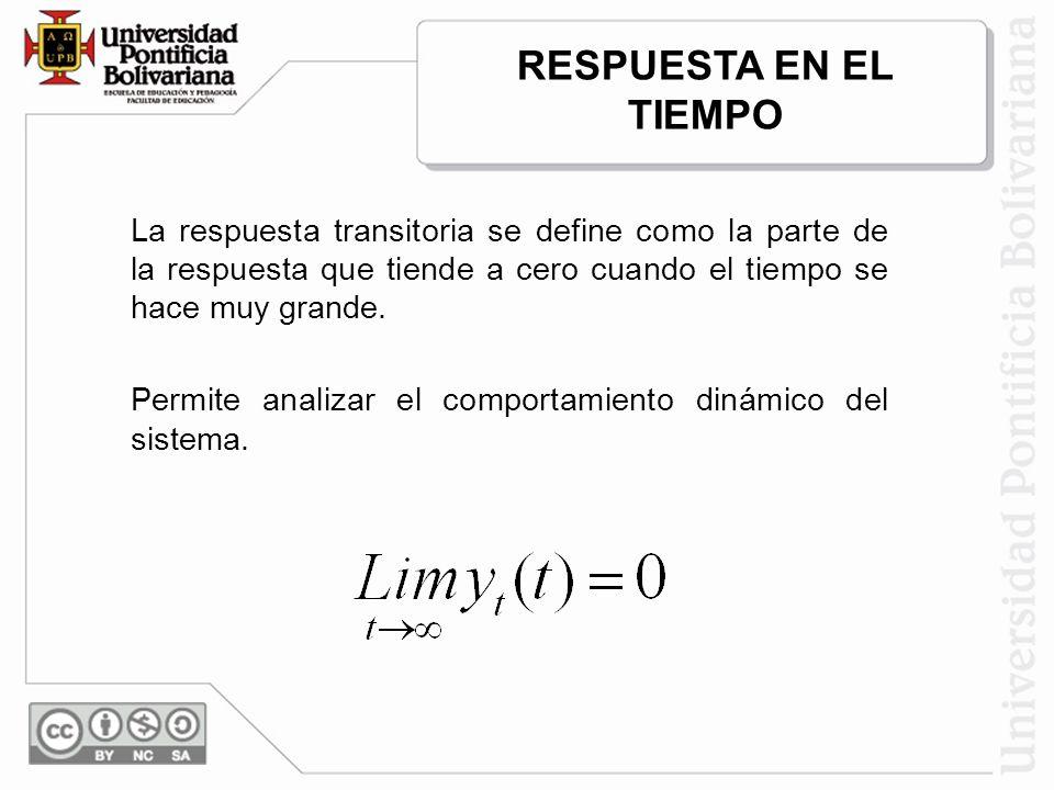 RESPUESTA EN EL TIEMPO La respuesta transitoria se define como la parte de la respuesta que tiende a cero cuando el tiempo se hace muy grande.