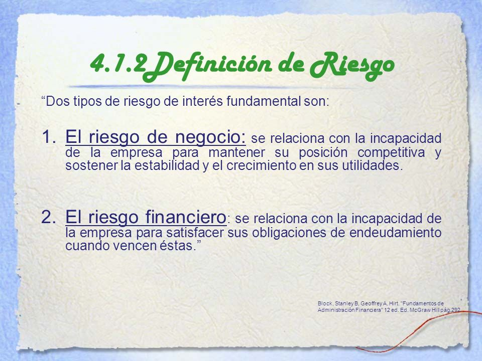 4.1.2Definición de Riesgo Dos tipos de riesgo de interés fundamental son: