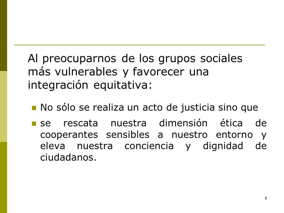 Al preocuparnos de los grupos sociales más vulnerables y favorecer una integración equitativa:
