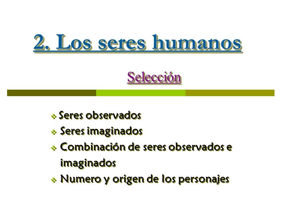 2. Los seres humanos Selección Seres observados Seres imaginados