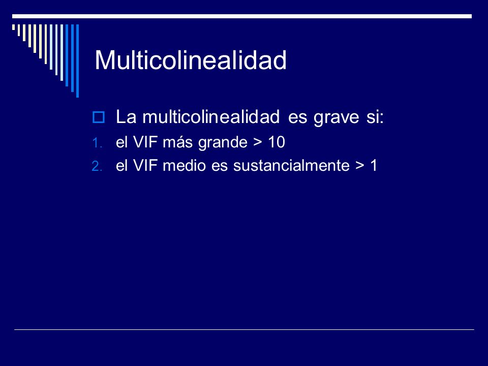 Multicolinealidad La multicolinealidad es grave si: