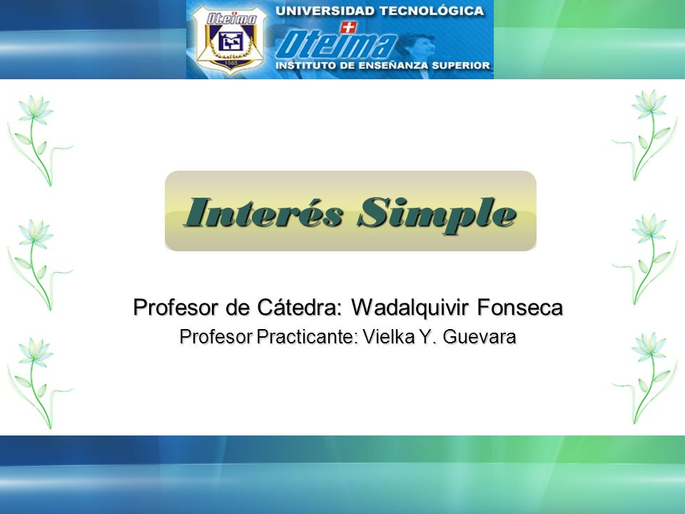 Interés Simple Profesor de Cátedra: Wadalquivir Fonseca