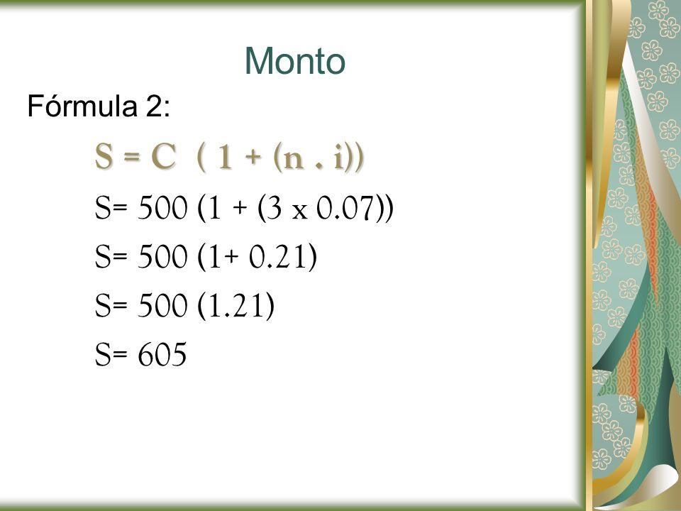 Monto S = C ( 1 + (n . i)) S= 500 (1 + (3 x 0.07)) S= 500 (1+ 0.21)
