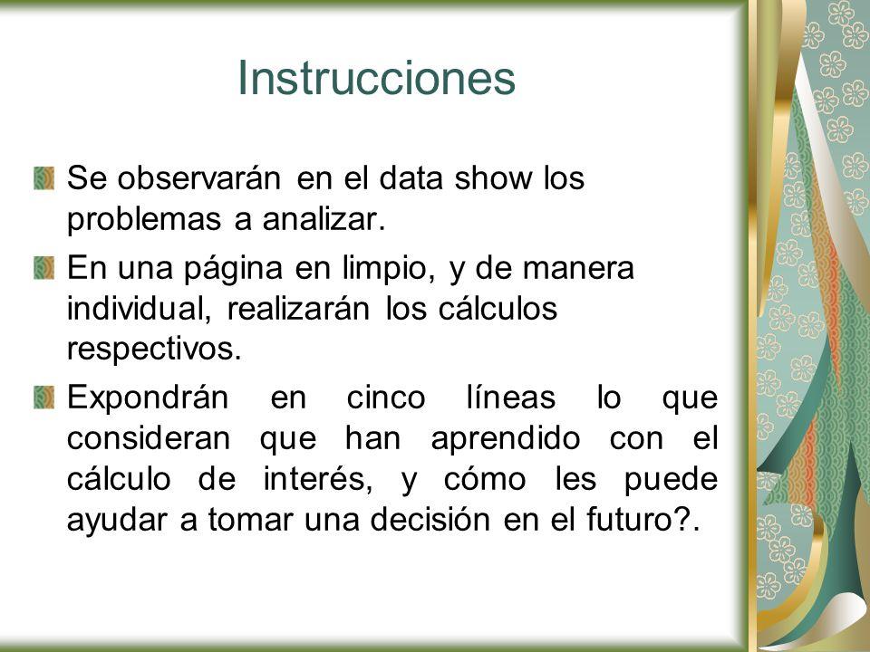 Instrucciones Se observarán en el data show los problemas a analizar.