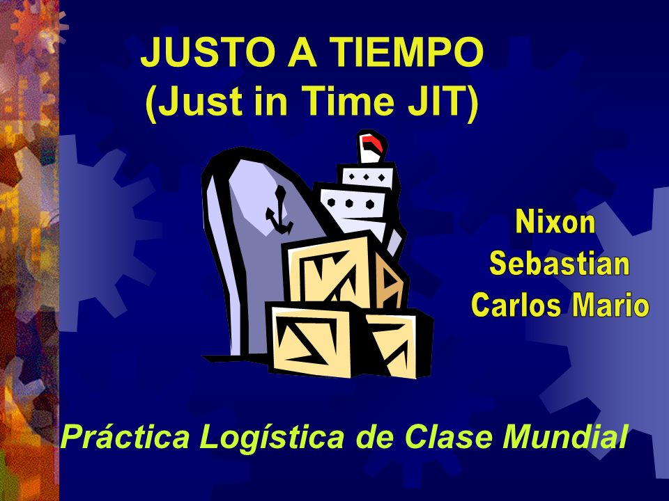 JUSTO A TIEMPO (Just in Time JIT)
