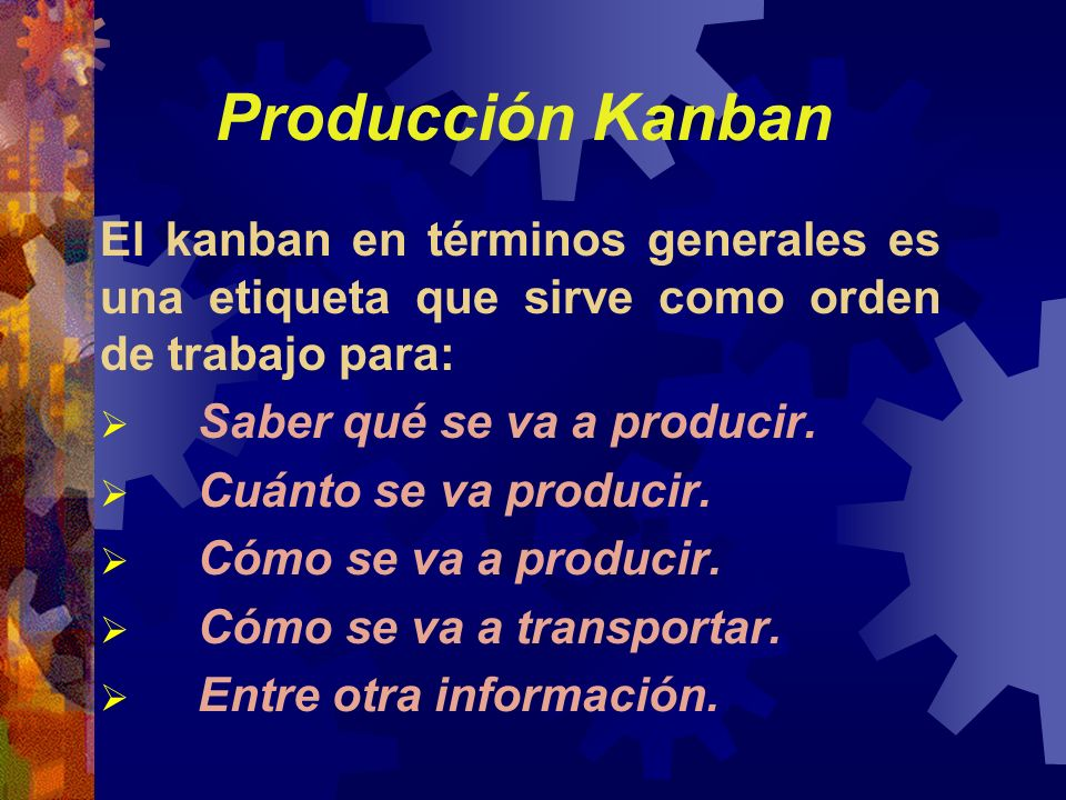 Producción Kanban El kanban en términos generales es una etiqueta que sirve como orden de trabajo para: