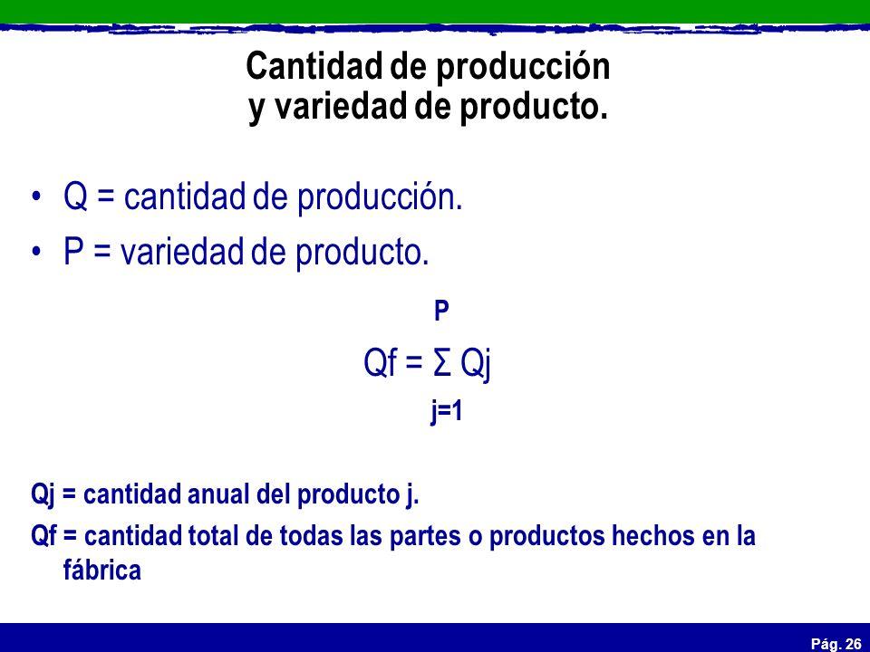 Cantidad de producción y variedad de producto.