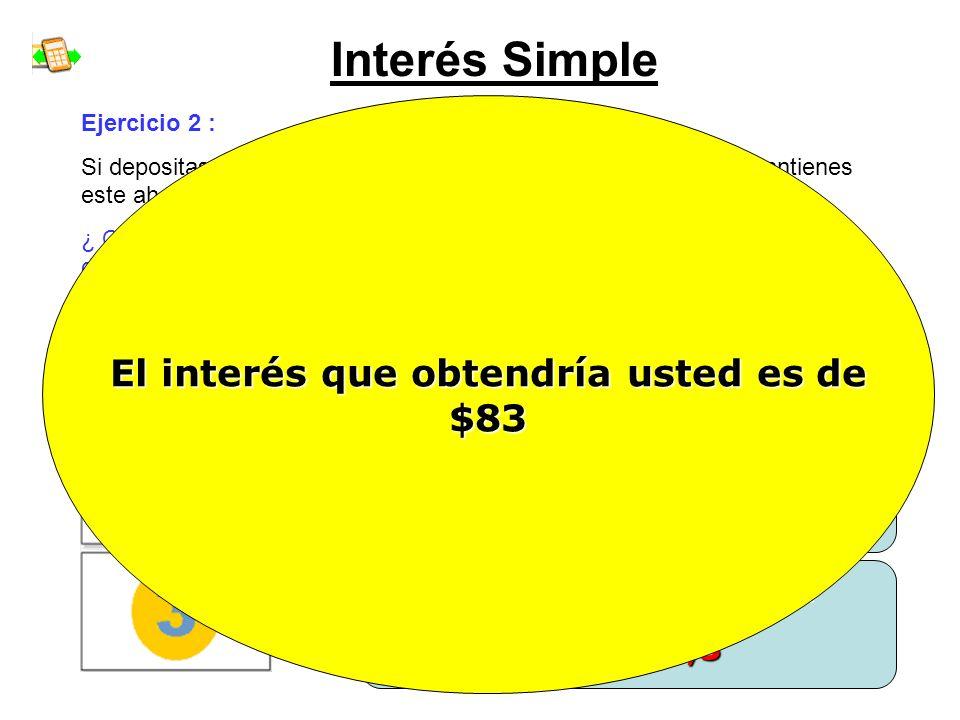 Interés Simple El interés que obtendría usted es de $83 Ejercicio 2 :