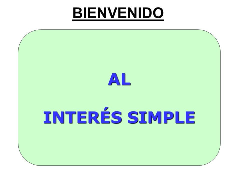 BIENVENIDO AL INTERÉS SIMPLE