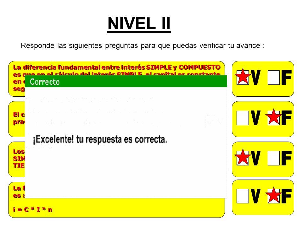 NIVEL II Responde las siguientes preguntas para que puedas verificar tu avance : La diferencia fundamental entre interés SIMPLE y COMPUESTO.