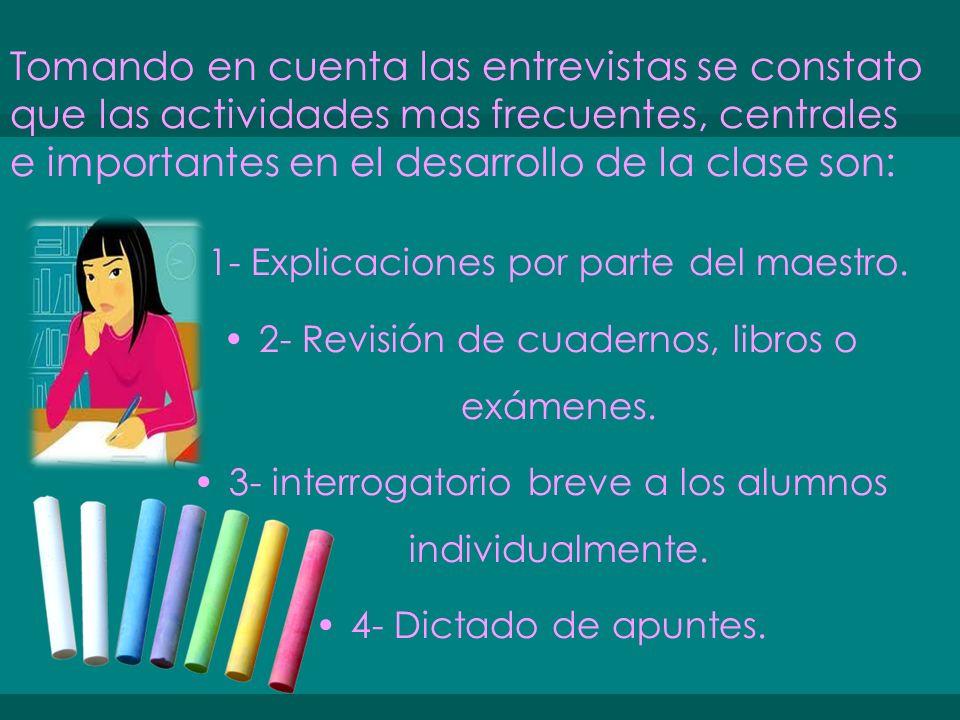 Tomando en cuenta las entrevistas se constato que las actividades mas frecuentes, centrales e importantes en el desarrollo de la clase son: