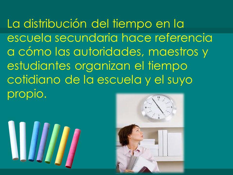La distribución del tiempo en la escuela secundaria hace referencia a cómo las autoridades, maestros y estudiantes organizan el tiempo cotidiano de la escuela y el suyo propio.