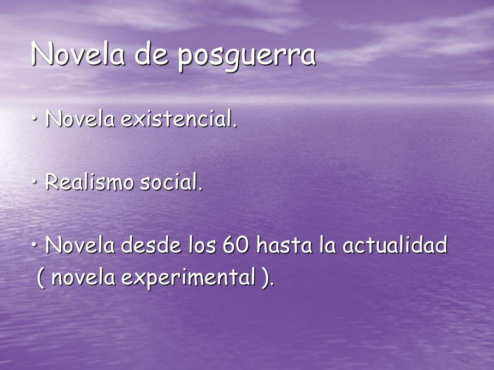 Novela de posguerra • Novela existencial. • Realismo social.