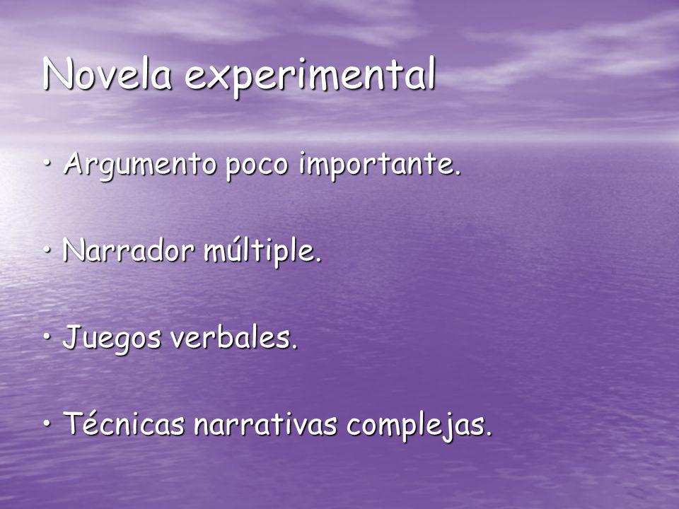 Novela experimental • Argumento poco importante. • Narrador múltiple.