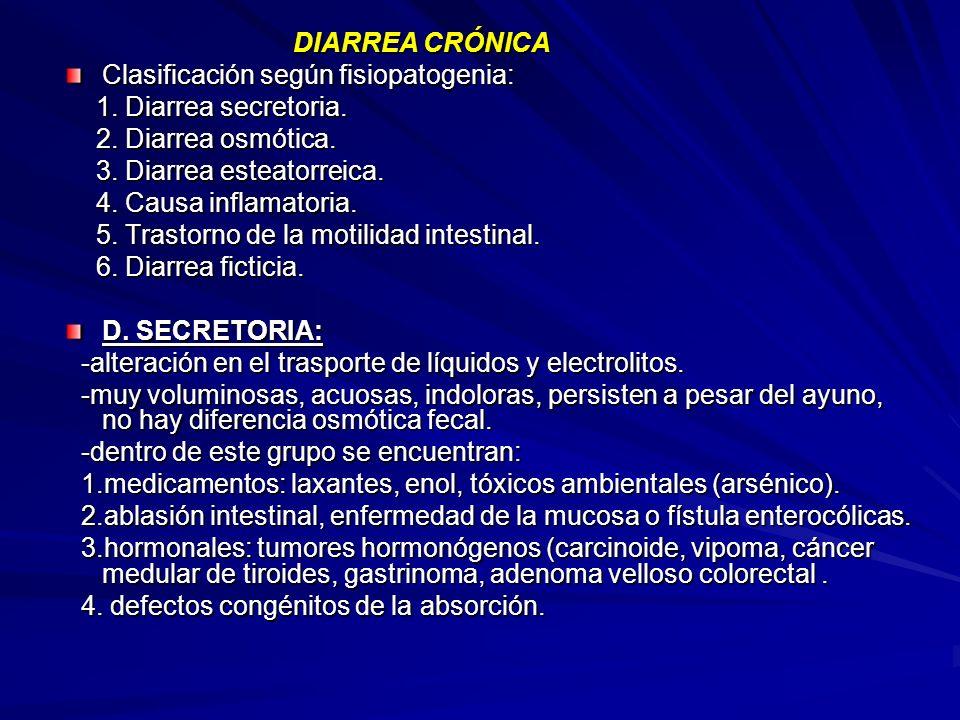 DIARREA CRÓNICA Clasificación según fisiopatogenia: 1. Diarrea secretoria. 2. Diarrea osmótica. 3. Diarrea esteatorreica.