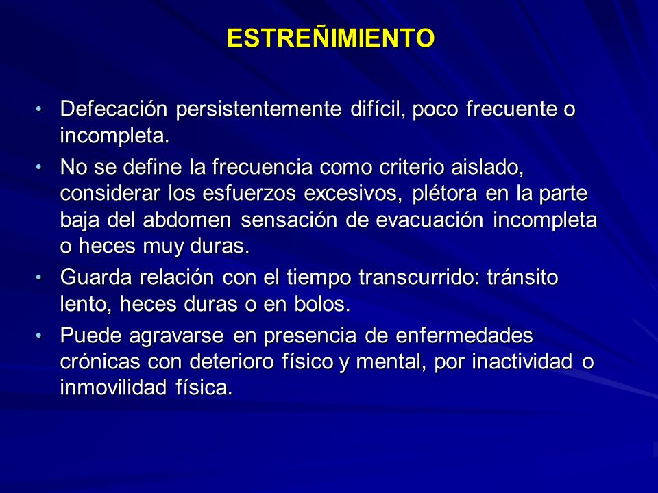 ESTREÑIMIENTO Defecación persistentemente difícil, poco frecuente o incompleta.