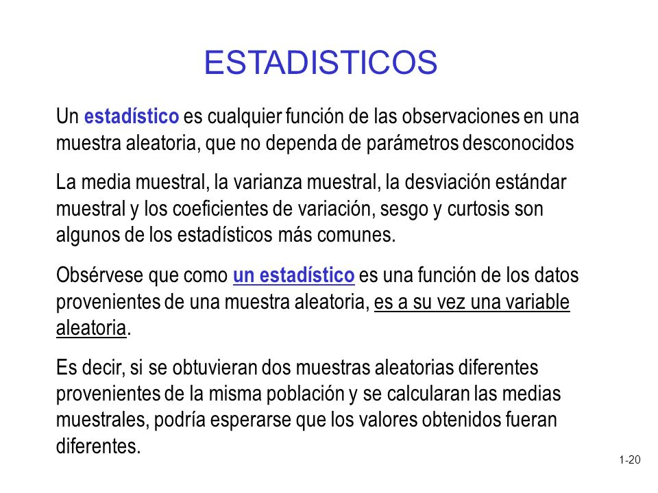 ESTADISTICOS Un estadístico es cualquier función de las observaciones en una muestra aleatoria, que no dependa de parámetros desconocidos.